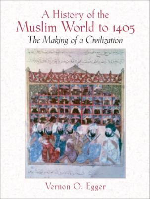 A History of the Muslim World to 1405 By Egger, Vernon