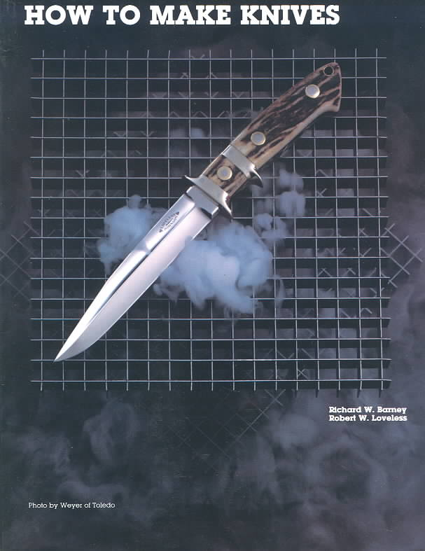How to Make Knives By Barney, Richard W./ Loveless, Robert W.